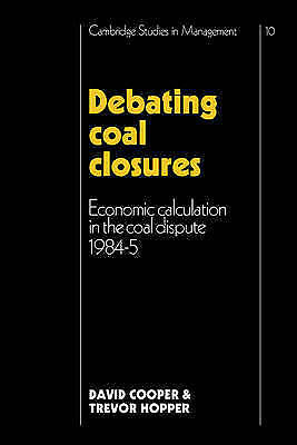 Debating Coal Closures: Economic Calculation in the Coal Dispute 1984-5 (Cambri