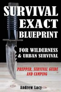 Survival : Exact Blueprint for Wilderness & Urban Survival - Prepper, Surviva...