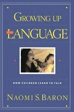 Growing up with Language : How Children Learn to Talk by Naomi S. Baron...