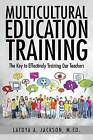Multicultural Education Training: The Key to Effectively Training Our Teachers by M Ed Latoya a Jackson (Paperback / softback, 2015)