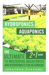 Hydroponics / Aquaponics : The Ultimate 2 in 1 Guide to Mastering Aquaponics ...