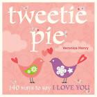 Tweetie Pie: 140 Ways to Say I Love You by Veronica Henry (Hardback, 2011)