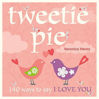 Tweetie Pie: 140 ways To Say I Love You, Henry, Veronica, Very Good Book