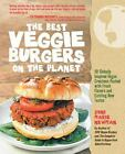 The Best Veggie Burgers on the Planet : 101 Globally Inspired Vegan Creations Packed with Fresh Flavors and Exciting New Tastes by Joni Marie Newman (2011, Paperback)