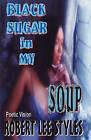 Black Sugar in My Soup by Robert Lee Styles (Paperback / softback, 2011)