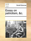 Essay on Patriotism, &C. by Multiple Contributors (Paperback / softback, 2010)