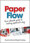 Paper Flow: Your Ultimate Guide to Making Paperwork Easy by MaryAnne Bennie, Brigitte Hinneberg (Paperback, 2011)