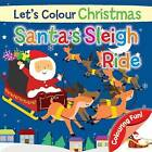 Let's Colour Christmas - Santa's Sleigh Ride by North Parade Publishing (Novelty book, 2014)