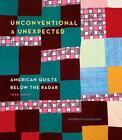 Unconventional & Unexpected: American Quilts Below the Radar 1950-2000 von Roderick Kiracofe (2014, Gebundene Ausgabe)
