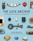 The Luck Archive: Exploring Belief, Superstition, and Tradition by Mark Menjivar (Paperback, 2014)