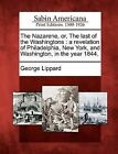 The Nazarene, Or, the Last of the Washingtons: A Revelation of Philadelphia, New York, and Washington, in the Year 1844. by Professor George Lippard (Paperback / softback, 2012)