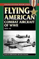 Flying American Combat Aircraft of WW II: 1939-1945 (Stackpole Military History