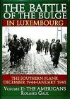 The Battle of the Bulge in Luxembourg: The Southern Flank, December 1944- January 1945: Volume 2: The Americans by Roland Gaul (Hardback, 2004)