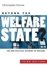 Beyond the Welfare State?: The New Political Economy of Welfare by Christopher P