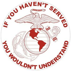 US-Marines-USMC-034-If-You-Haven-039-t-Served-034-Decal-Sticker-160-Made-in-USA
