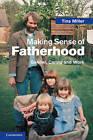 Making Sense of Fatherhood: Gender, Caring and Work by Tina Miller (Hardback, 2010)