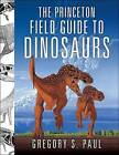 The Princeton Field Guide to Dinosaurs by Gregory S. Paul (Hardback, 2010)