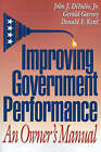 Improving Government Performance: An Owner's Manual by Gerald Garvey, John J. Dilulio, Jr. (Paperback, 1993)