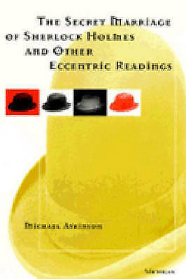 The Secret Marriage of Sherlock Holmes and Other Eccentric Readings, Michael Atk