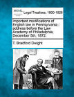 Important Modifications of English Law in Pennsylvania: Address Before the Law Academy of Philadelphia, December 5th, 1872. by T Bradford Dwight (Paperback / softback, 2010)
