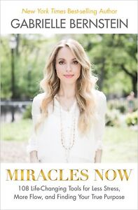 NEW BOOK Miracles Now: 108 Life-Changing Tools for Less Stress, More Flow, and F