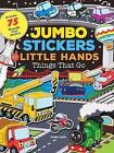 Jumbo Stickers for Little Hands: Things That Go by MoonDance Press (Paperback, 2017)