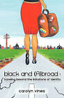 Black and Abroad: Traveling Beyond the Limitations of Identity by Carolyn E Vines (Paperback / softback, 2010)