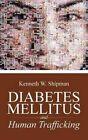 Diabetes Mellitus and Human Trafficking 9781491760871 by Kenneth W Shipman