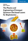 The Physics and Engineering of Compact Quantum Dot-based Lasers for Biophotonics (2014, Gebundene Ausgabe)