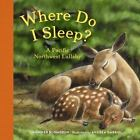 Where Do I Sleep? : A Pacific Northwest Lullaby by Jennifer Blomgren (2015, Board Book)