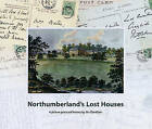 Northumberland's Lost Houses: A Picture Postcard History by Jim Davidson (Paperback, 2008)