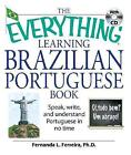 The Everything Learning Brazilian Portuguese Book: Speak, Write, and Understand Basic Portuguese in No Time by Fernanda L. Ferreira (Paperback, 2007)