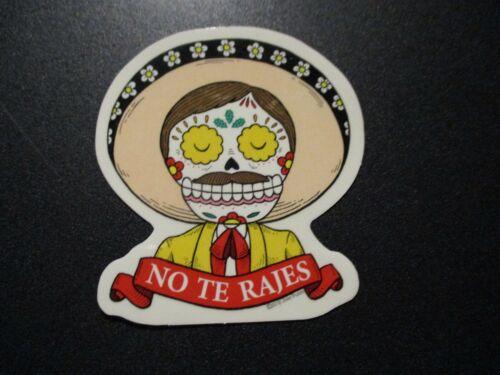 """TAPATIO No Te Rajes Art Sticker Print 4/"""" DIA DE LOS muertos JOSE PULIDO"""