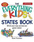 The Everything Kids' States Book: Wind Your Way Across Our Great Nation by Brian Thornton (Paperback, 2007)