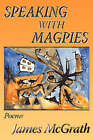 Speaking with Magpies by James McGrath (Paperback / softback, 2007)