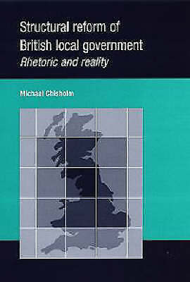 Structural Reform of British Local Government: Rhetoric and Reality, Chisholm, M