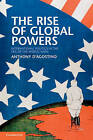The Rise of Global Powers: International Politics in the Era of the World Wars by Anthony D'Agostino (Paperback, 2011)