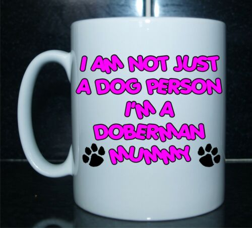 Ideal Gift//Present I/'M NOT JUST A DOG PERSON I/'M A DOBERMAN MUMMY Printed Mug