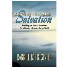 What Jews Know about Salvation : Building on Our Salvation for a Happier Life...