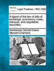 A Digest of the Law of Bills of Exchange, Promissory Notes, Cheques, and Negotiable Securities. by MacKenzie Dalzell Edwin Stewar Chalmers (Paperback / softback, 2010)