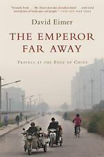 The Emperor Far Away : Travels at the Edge of China by David Eimer (2015,...