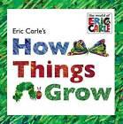 Eric Carle's How Things Grow by Eric Carle (Hardback, 2015)