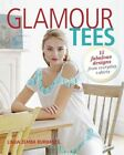 Glamour Tees: 15 Stylish Designs for One-of-a-Kind T-Shirts by Linda Zemba Burhance (Paperback, 2015)