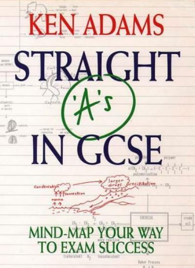 Straight 'A's in GCSE: Mind-map Your Way to Exam Success,Ken Adams