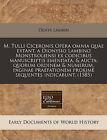 M. Tulli Ciceronis Opera Omnia Quae Extant, a Dionysio Lambino Monstroliensi Ex Codicibus Manuscriptis Emendata, & Aucta  : Quorum Ordinem & Numerum, Paginae Praefationem Proxime Sequentes Indicabunt. (1585) by Denys Lambin (Paperback / softback, 2010)