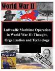 Luftwaffe Maritime Operations in World War II - Thought, Organization and Technology by Air University Press (Paperback / softback, 2014)