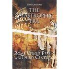 Catastrophic Era Rome Versus Persia in The Third Century 9781413754902 Donovan