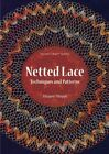 Netted Lace: Exquisite Patterns & Practical Techniques by Margaret Morgan (Paperback, 2014)