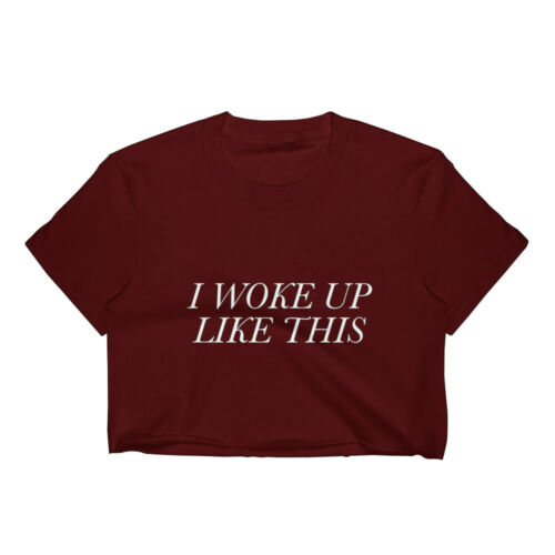 I WOKE UP LIKE THIS CROP TOP T SHIRT WOMENS FUNNY HIPSTER SLOGAN LADIES CUTE