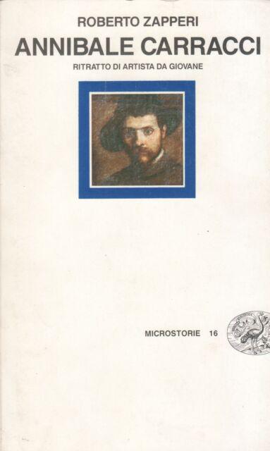 Roberto Zapperi ANNIBALE CARRACCI  RITRATTO DI ARTISTA DA GIOVANE Einaudi 1989